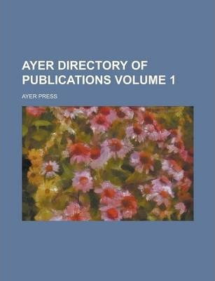 Ayer Directory of Publications Volume 1