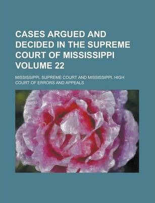 Cases Argued and Decided in the Supreme Court of Mississippi Volume 22