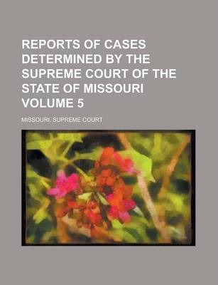 Reports of Cases Determined by the Supreme Court of the State of Missouri Volume 5