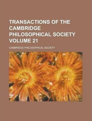 Transactions of the Cambridge Philosophical Society Volume 21