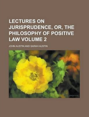 Lectures on Jurisprudence, Or, the Philosophy of Positive Law Volume 2