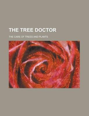 The Tree Doctor; The Care of Trees and Plants