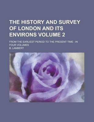 The History and Survey of London and Its Environs; From the Earliest Period to the Present Time