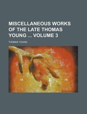 Miscellaneous Works of the Late Thomas Young Volume 3