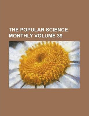 The Popular Science Monthly Volume 39