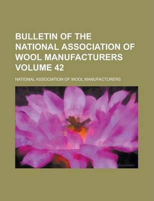 Bulletin of the National Association of Wool Manufacturers Volume 42