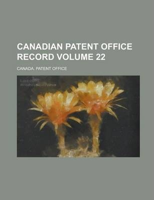 Canadian Patent Office Record Volume 22