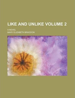 Like and Unlike; A Novel Volume 2