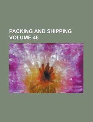 Packing and Shipping Volume 46