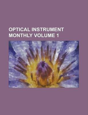 Optical Instrument Monthly Volume 1