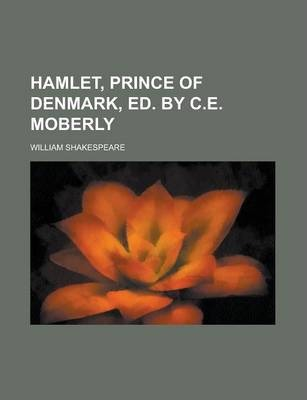 Hamlet, Prince of Denmark, Ed. by C.E. Moberly