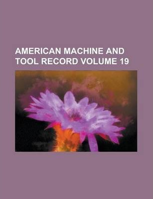 American Machine and Tool Record Volume 19