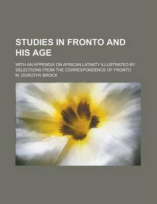Studies in Fronto and His Age; With an Appendix on African Latinity Illustrated by Selections from the Correspondence of Fronto