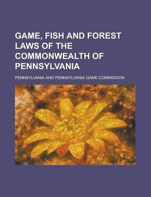 Game, Fish and Forest Laws of the Commonwealth of Pennsylvania