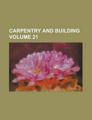 Carpentry and Building Volume 21