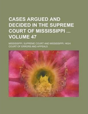 Cases Argued and Decided in the Supreme Court of Mississippi Volume 47