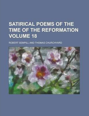 Satirical Poems of the Time of the Reformation Volume 18