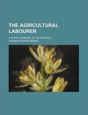 The Agricultural Labourer; A Short Summary of His Position