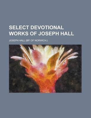 Select Devotional Works of Joseph Hall