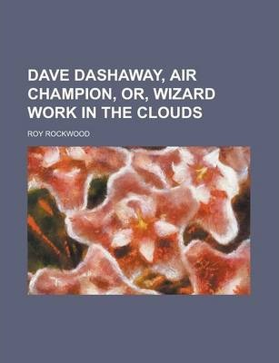 Dave Dashaway, Air Champion, Or, Wizard Work in the Clouds