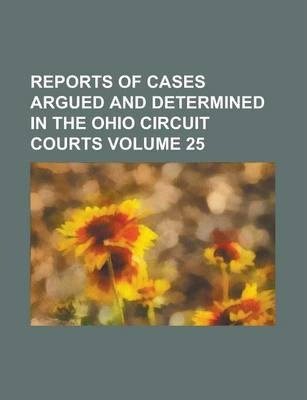 Reports of Cases Argued and Determined in the Ohio Circuit Courts Volume 25