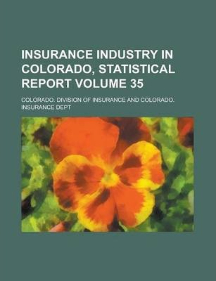 Insurance Industry in Colorado, Statistical Report Volume 35