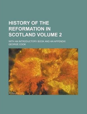 History of the Reformation in Scotland; With an Introductory Book and an Appendix Volume 2