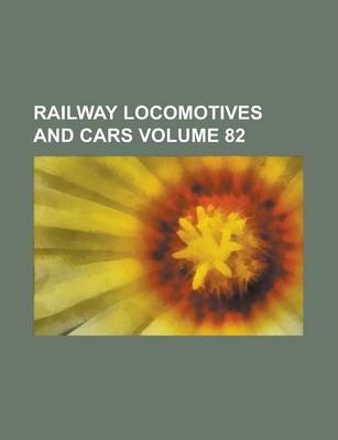 Railway Locomotives and Cars Volume 82