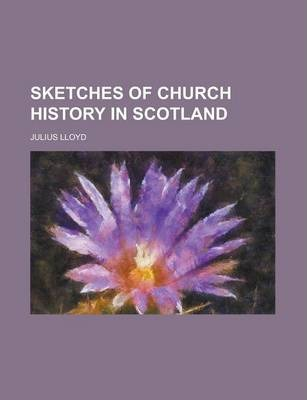 Sketches of Church History in Scotland