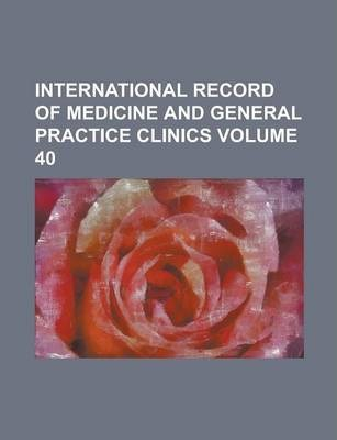 International Record of Medicine and General Practice Clinics Volume 40