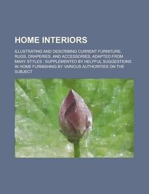Home Interiors; Illustrating and Describing Current Furniture, Rugs, Draperies, and Accessories, Adapted from Many Styles