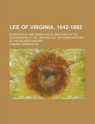 Lee of Virginia, 1642-1892; Biographical and Genealogical Sketches of the Descendants of Col. Richard Lee, with Brief Notices of the Related Families