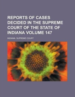 Reports of Cases Decided in the Supreme Court of the State of Indiana Volume 147
