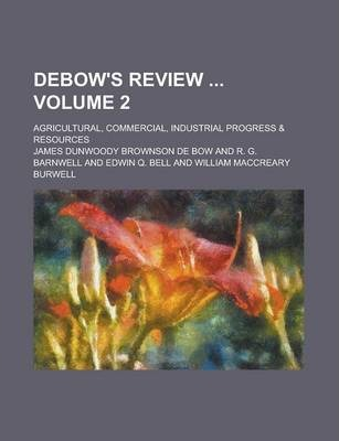 Debow's Review; Agricultural, Commercial, Industrial Progress & Resources Volume 2