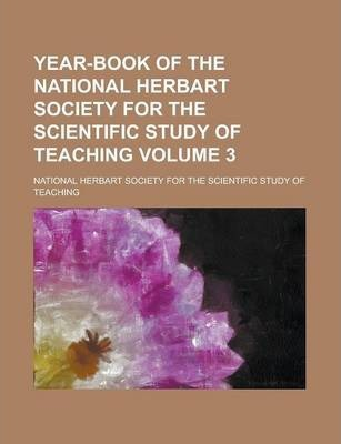 Year-Book of the National Herbart Society for the Scientific Study of Teaching Volume 3