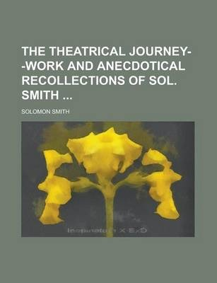 The Theatrical Journey--Work and Anecdotical Recollections of Sol. Smith