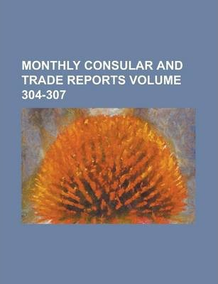 Monthly Consular and Trade Reports Volume 304-307