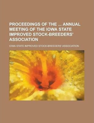 Proceedings of the Annual Meeting of the Iowa State Improved Stock-Breeders' Association