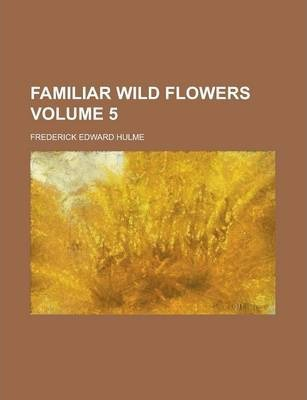 Familiar Wild Flowers Volume 5