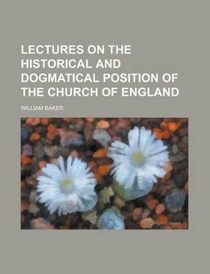 Lectures on the Historical and Dogmatical Position of the Church of England