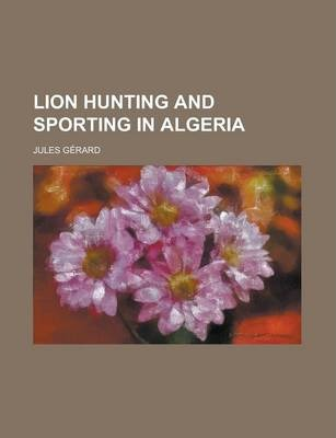Lion Hunting and Sporting in Algeria
