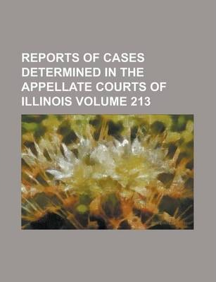 Reports of Cases Determined in the Appellate Courts of Illinois Volume 213