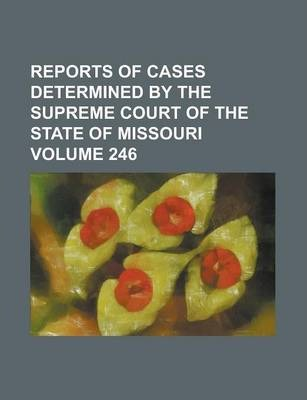 Reports of Cases Determined by the Supreme Court of the State of Missouri Volume 246