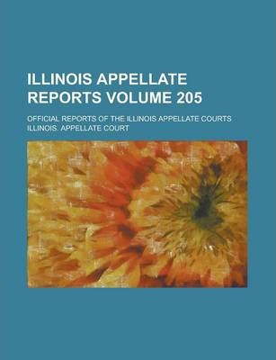 Illinois Appellate Reports; Official Reports of the Illinois Appellate Courts Volume 205