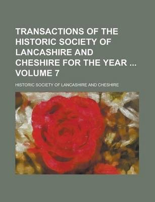 Transactions of the Historic Society of Lancashire and Cheshire for the Year Volume 7