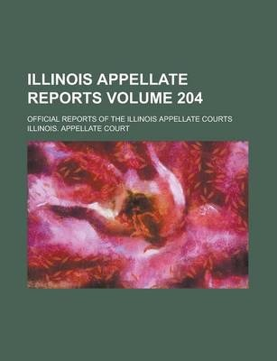 Illinois Appellate Reports; Official Reports of the Illinois Appellate Courts Volume 204