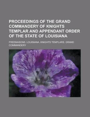 Proceedings of the Grand Commandery of Knights Templar and Appendant Order of the State of Louisiana