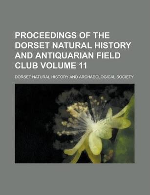Proceedings of the Dorset Natural History and Antiquarian Field Club Volume 11