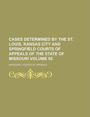 Cases Determined by the St. Louis, Kansas City and Springfield Courts of Appeals of the State of Missouri Volume 92