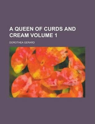 A Queen of Curds and Cream Volume 1